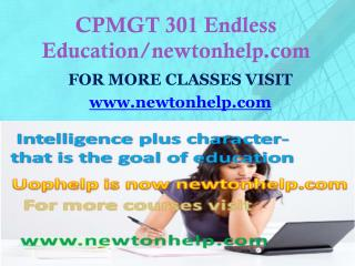 CPMGT 301 Endless Education/newtonhelp.com