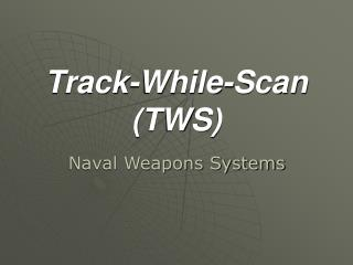 Track-While-Scan (TWS)