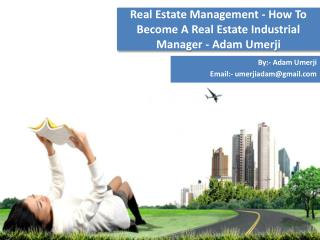 Real Estate Management - How To Become A Real Estate Industrial Manager - Adam Umerji
