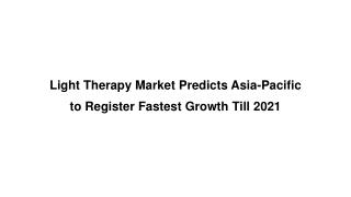 Light Therapy Market Predicts Asia-Pacific to Register Fastest Growth Till 2021