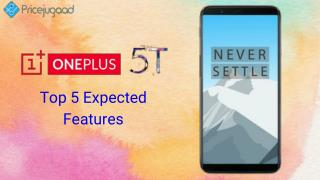 Top 5 expected features of OnePlus 5T