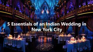 5 Essentials of an Indian Wedding in New York City