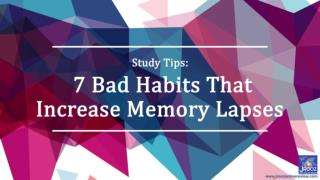 Study Tips: 7 Bad Habits That Increase Memory Lapses