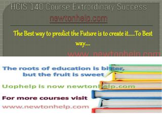 HCIS 140 Course Extrordinary Success newtonhelp.com