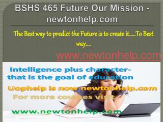 BSHS 465 Future Our Mission/newtonhelp.com