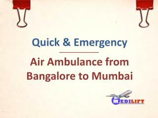 High Quality Air Ambulance from Bangalore to Mumbai with ICU Facilities