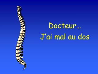 Docteur… J'ai mal au dos