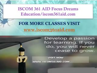 ISCOM 361 AID Focus Dreams Education/iscom361aid.com