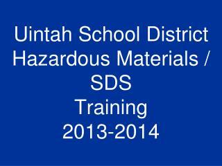 Uintah School District Hazardous Materials / SDS Training 2013-2014