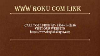 www Roku com link Help Call Toll Free At 1800-414-2180