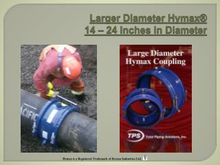 Larger Diameter Hymax ® 14 – 24 Inches in Diameter