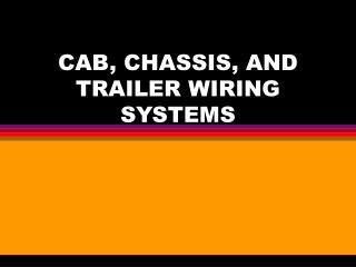 CAB, CHASSIS, AND TRAILER WIRING SYSTEMS