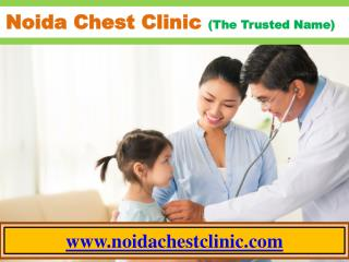 Noida Chest Clinic is the best in class treatment for asthma and intense chest related issues