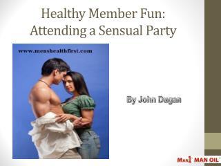 Healthy Member Fun: Attending a Sensual Party