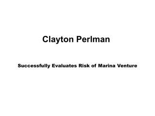 Clayton perlman successfully evaluates risk of marina venture