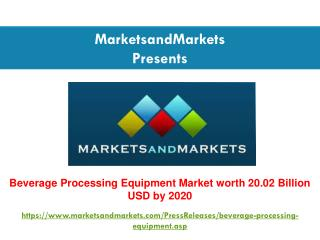 Beverage Processing Equipment Market worth 20.02 Billion USD by 2020