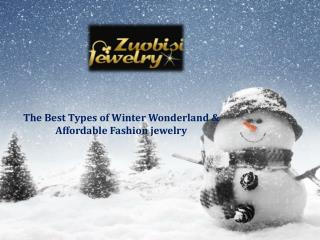 The Best Types of Winter Wonderland &  Affordable Fashion jewelry- Zuobisi Jewelery