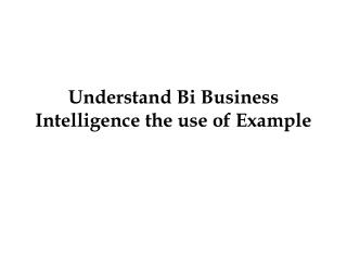 Understand Bi Business Intelligence the use of Example