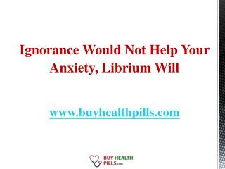 Librium is an astonishing remedy for the treatment of anxiety