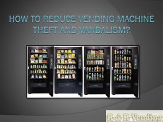 How to Reduce Vending Machine Theft and Vandalism?