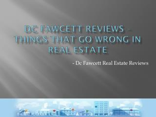 DC Fawcett Reviews about Things That Go Wrong in Real Estate Sales