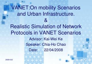 VANET:On mobility Scenarios and Urban Infrastructure. & Realistic Simulation of Network Protocols in VANET Scenarios