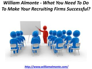William Almonte - What You Need To Do To Make Your Recruiting Firms Successful?