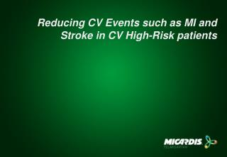 Reducing CV Events such as MI and Stroke in CV High-Risk patients