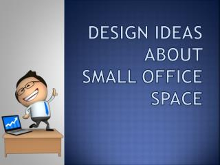 DESIGN IDEAS ABOUT SMALL OFFICE SPACE