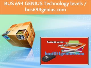 BUS 694 GENIUS  Technology levels / bus694genius.com