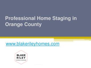 Professional Home Staging in Orange County - www.blakerileyhomes.com