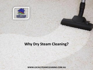 Why Dry Steam Cleaning?
