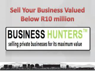 Sell your business valued below r10 million | Buisness Hunter