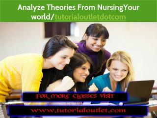 Analyze Theories From NursingYour world/tutorialoutletdotcom