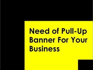 Need of Pull-Up Banner For Your Business