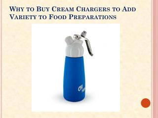 Why to Buy Cream Chargers to Add Variety to Food Preparations