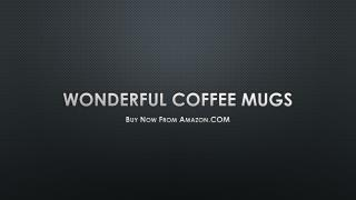 Buy Wonderful Coffee Mugs Online