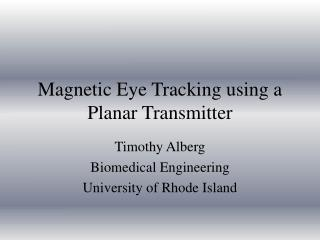 Magnetic Eye Tracking using a Planar Transmitter