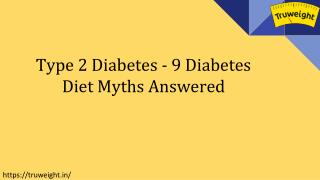 Type 2 Diabetes | 9 Diabetes Diet Myths Answered