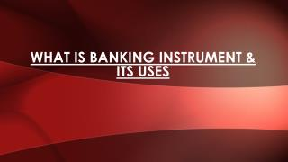 Introduction of Banking Instruments & Its Uses