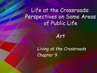 Life at the Crossroads: Perspectives on Some Areas of Public Life  Art