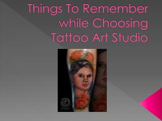 Things To Remember while Choosing Tattoo Art Studio
