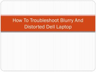How To Troubleshoot Blurry And Distorted Dell Laptop