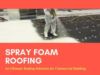 Where to Get Best Quality Commercial Spray Foam Roofing Services?