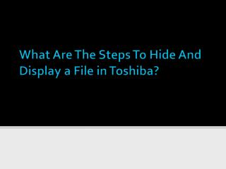 What Are The Steps To Hide And Display a File in Toshiba