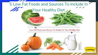 5 Low Fat Foods and Sources To Include In Your Healthy Diet