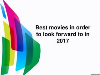 Best movies in order to look forward to in 2017
