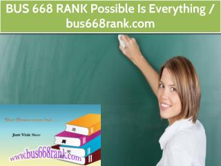 BUS 668 RANK Possible Is Everything / bus668rank.com