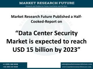 Data Center Security Market is growing at a CAGR of over 13% by2023