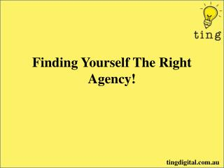 Finding Yourself The Right Agency!